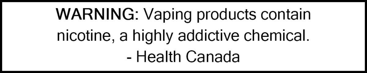 WARNING: Vaping products contain nicotine, a highly addictive chemical. - Health Canada